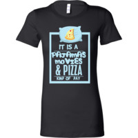 Pajamas, Movies and Pizza Day Lazy Let's Not Work Bella Shirt