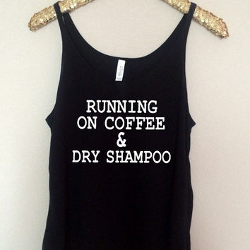 Running On Coffee and Dry Shampoo - Slouchy Relaxed Fit Tank - Ruffles with Love - Fashion Tee - Graphic Tee