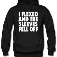 I Flexed And The Sleeves Fell Off Hoodie