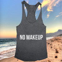 No makeup Tank top women girls yoga racerback funny work out fitness hipster fashion sassy
