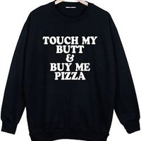 TOUCH MY BUTT BUY ME PIZZA OVERSIZED SWEATER JUMPER FUN TUMBLR HIPSTER SWAG COOL