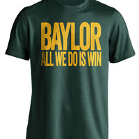 Baylor Bears T-Shirt - All We Do Is Win - Show Your Team Spirit (S-3XL) March Madness Tournament - Baylor Basketball - Final Four