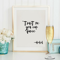 Printable Trust Me You Can Dance, Bar Sign INSTANT DOWNLOAD,Trust Me You Can Dance Alcohol,Chalkboard Trust Me You Can Dance,Alcohol print