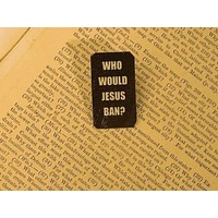 Who Would Jesus Ban Lapel Pin in Black and White