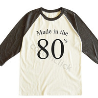 MADE IN THE 80s Shirt Tumblr Funny Quotes Slogan Shirt Cool Fashion Shirt Unisex Tee Men Tee Women Tee Raglan Tee Shirt Baseball Tee Shirt