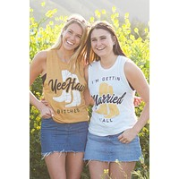Country Bachelorette Muscle Tanks - Yee Haw Bitches   I'm Gettin' Married Y'All