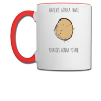 Haters Gonna Hate, Potatoes Gonna Potate 2 - Coffee/Tea Mug
