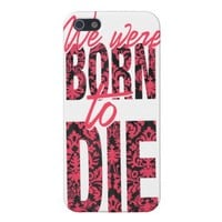 We Were Born To Die Cover For iPhone 5 from Zazzle.com