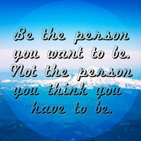 BE THE PERSON YOU WANT TO BE. NOT THE PERSON YOU THINK YOU HAVE TO BE. Art Print by Hands In The Sky