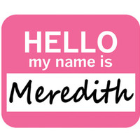 Meredith Hello My Name Is Mouse Pad