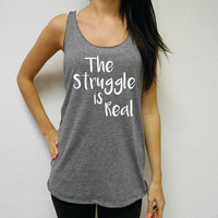 Eco The Struggle Is Real Tank Top. Racerback The Struggle Is Real Tank Top. Gym Workout Tank. Flowy Workout Tank. Funny Gym Shirt