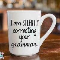 I am SILENTLY correcting your Grammar, Sayings, Popular Sayings Coffee Cup, Gift, Custom Coffee Cup, 11oz Custom Cup, Grammar Police