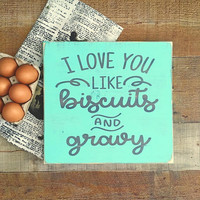 Southern Kitchen Sign,Farmhouse Signs,Mint and Grey Decor,Country Decor,Farmhouse Kitchen,Diner Signs,I Love you like Biscuits and Gravy