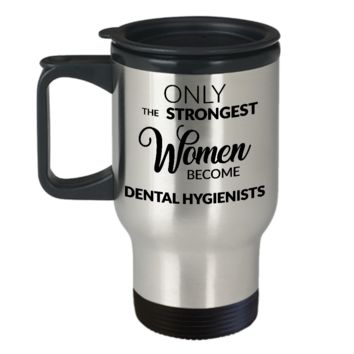 Dental Hygienist Travel Mug - Only the Strongest Women Become Dental Hygienists Coffee Mug Stainless Steel Insulated Travel Mug with Lid Coffee Cup