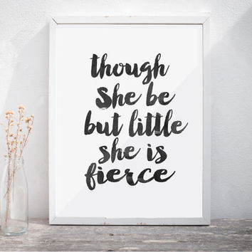 """Inspirational poster """"though she be but little she is fierce"""" Motivational quote Home decor Wall artwork Instant download Girl Room Decor"""