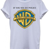 If you See da Police Warn a Brother Cool Funny Hipster Swag White Men Women Unisex Top T-Shirt -Large