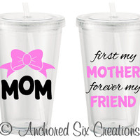 First My Mother Forever My Friend - Mothers Day Tumbler - Mothers Day Cup  - Tumbler for Mom