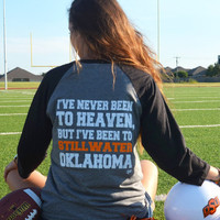 3/4 length Sleeve OSU - Never been to Heaven but I've been to Stillwater