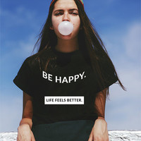 BE HAPPY. LIFE FEELS BETTER.