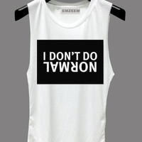 I don't do normal Tank Top - Muscle tank - Muscle tee - Unisex T-Shirt S M L - Print on fabric - Emzeem by PJ