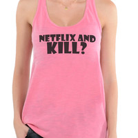Netflix And Kill? - Oversized Racerback Tank