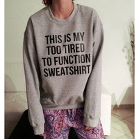 "Trendy Loose Long Sleeve ""Too Tire To Function"" Sweater For Her"