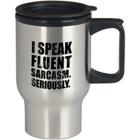 Speak Fluent Sarcasm For Stainless Travel Mug *