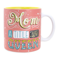 Mom A Title Just Above Queen Oversized Mug or Soup Cup-Holds 20 Oz.