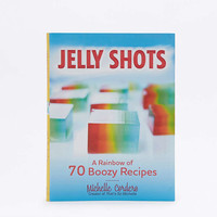 Jelly Shots: A Rainbow of 70 Boozy Recipes Book - Urban Outfitters