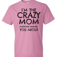 Gifts For Mom | Mom Gifts | Crazy Mom T-shirts | Mom Shirts | Family Reunion Tees | Women's Tees | Graphic Tees | Family Gifts