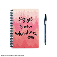 Planner 2015 / 2016 - Say Yes To New Adventures - 18 Month Daily Student Agenda Weekly College Motivational - Pink Mountain Chevron
