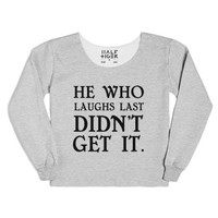 He Who Laughs Last Didn't Get It.-Female Heather Grey T-Shirt
