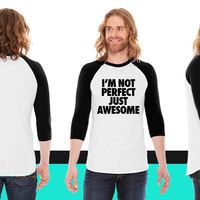 I'm Not Perfect Just Awesome American Apparel Unisex 3/4 Sleeve T-Shirt