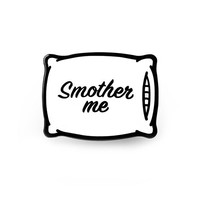Smother Me Pillow Pin