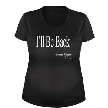 I'll Be Back Jesus Christ Quote Maternity Pregnancy Scoop Neck T-Shirt