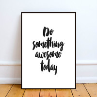 Printable Art, Inspirational Print, Do Something Awesome Today,Typography Quote, Home Decor, Motivational Poster,instant download, Wall Art