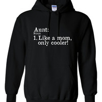 Aunt Like A MOM But Only COOLER Great Hoodie for Sisters And AUnts Makes Great Holiday Gift Aunts Rule Great Aunt Gift Or Sister Gift Hoodie