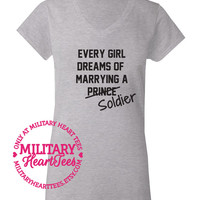 Every Girl Dreams of Marrying a Soldier Custom V-Neck TShirt, Military Shirt for Army, Air Force, Navy, Marine Wife, Fiance, Girlfriend