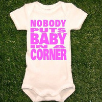 Nobody Puts Baby in a Corner baby Onesuit Dirty Dancing Baby bodysuit MORE COLORS
