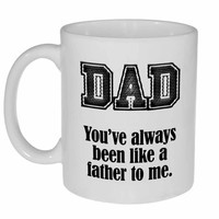 Dad, You've Always Been Like a Father to Me - Funny Fathers Day Gift Mug