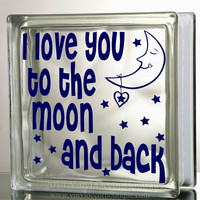 I love you to the moon and back Glass Block Decal Tile Mirrors DIY Decal for Glass Blocks I love you to the moon and back bank night light