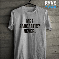 Me Sarcastic Never T-shirt Sayings Funny Gift for Girls and Boys Unisex Shirt