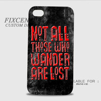 not all wander are lost 3D Cases for iPhone 4,4S, iPhone 5,5S, iPhone 5C, iPhone 6, iPhone 6 Plus, iPod 4, iPod 5, Samsung Galaxy Note 4, Galaxy S3, Galaxy S4, Galaxy S5, BlackBerry Z10 phone case design
