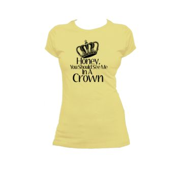 Honey you should see me in a crown Ladies or Men's T Shirt,Nerd Girl Tees,Geek Chic