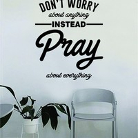 Don't Worry About Anything Instead Pray Quote Wall Decal Sticker Bedroom Home Room Art Vinyl Inspirational Motivational Teen Decor Decoration Religious Amen God Blessed Spiritual