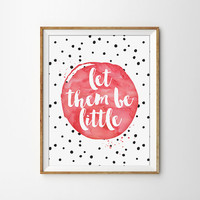 Let them be little Print - Nursery, Typography, Quote, Home Decor, Baby Room, Nursery Art, Pink, Watercolor, Baby Girl, Baby Shower