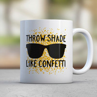 Throw Kindness - Shade - Sassy Quotes - Coffee Mugs - Motivation - Morning - Gift for Her - Confetti - Sunglasses - Coworker Gift