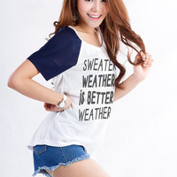 Sweather weather is better weather TShirt Fashion Funny Slogan Teen Womens Girls Cute Dope Swag Hipster Tumblr Instagram Blogger Gifts