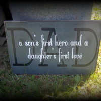 Father's Day Sign/Dad-a son's first hero and a daughter's first love