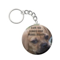 HAVE YOU HUGGED YOUR PUGGLE TODAY? KEYCHAIN from Zazzle.com